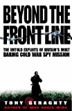 Cover of: Beyond the Front Line: The Untold Exploits of Britain's Most Daring Cold War Spy Mission | Tony Geraghty