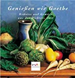 Genießen wie Goethe - Kräuter und Gemüse aus des Dichters Zeit. - Carola Sedlacek, Blanka Weber