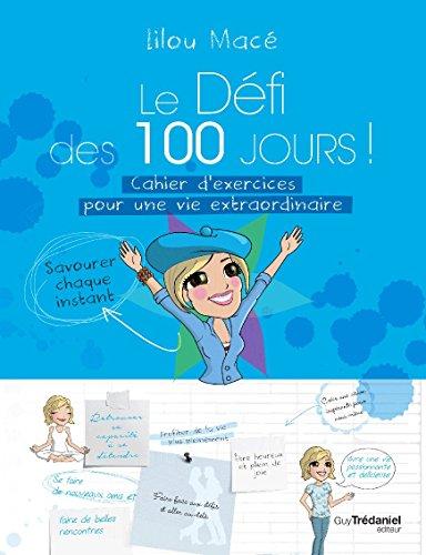 Le dfi des 100 jours ! : Cahier d'exercices pour une vie extraordinaire