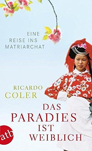 Das Paradies ist weiblich: Eine Reise ins Matriarchat (Das Ist Schön China)