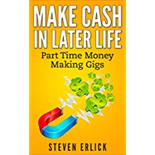 Make Cash In Later Life: Part Time Money Making Gigs And Extra Income