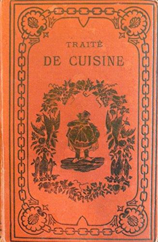 Trait complet de Cuisine usuelle et domestique. Cuisine pour tous, cuisine bourgeoise, cuisine populaire suivies d'un trait de ptisserie des mnages