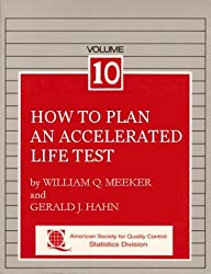 How to Plan an Accelerated Life Test: Vpl 10 (The Asqc Basic References in Quality Control ; V. 10)