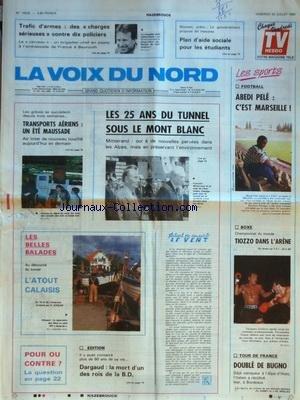 VOIX DU NORD (LA) [No 14328] du 20/07/1990 - LES 25 ANS DU TUNNEL SOUS LE MONT BLANC - TRANSPORTS AERIENS - UN ETE MAUSSADE - L'ATOUT CALAISIS - DARGAUD - LA MORT D'UN DES ROIS DE LA BD - LES SPORTS - TOUR DE FRANCE - BOXE ET TIOZZO - FOOT - TRAFIC D'ARMES - DES CHARGES SERIEUSES CONTRE LES 10 POLICIERS - PLAN D'AIDE SOCIALE POUR LES ETUDIANTS par Collectif