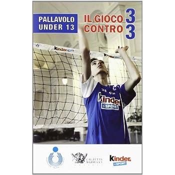 Pallavolo Under 13. Il Gioco 3 Contro 3. Ediz. Illustrata
