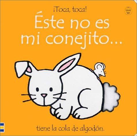 Este No Es Mi Conejito/That's Not My Bunny: Tiene LA Cola De Algodon (Toca, Toca!) (Spanish Edition) by Fiona Watt (2001-06-01)