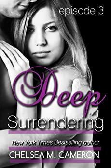 Deep Surrendering: Episode Three by [Cameron, Chelsea M.]