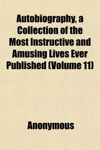 Autobiography, a Collection of the Most Instructive and Amusing Lives Ever Published (Volume 11)