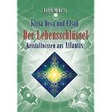 Kiria Deva und Elyah. Der Lebensschlüssel - Kristallwissen aus Atlantis
