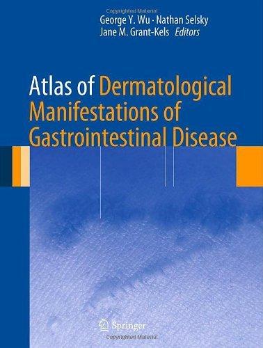 Atlas of Dermatological Manifestations of Gastrointestinal Disease by George Y. Wu (Editor), Nathan Selsky (Editor), Jane M. Grant-Kels (Editor) (10-Apr-2013) Hardcover