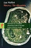 Telecharger Livres Nauru l ile devastee Comment la civilisation capitaliste a detruit le pays le plus riche du monde de Folliet Luc 2010 Poche (PDF,EPUB,MOBI) gratuits en Francaise