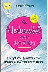 Hochsensibel durch den Alltag: Energetischer Selbstschutz für hochsensible und empathische Frauen Taschenbuch