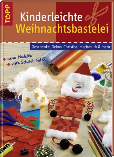 Kinderleichte Weihnachtsbastelei: Geschenke, Dekos, Christbaumschmuck und mehr Originelle Bastelideen für Kinder-jetzt kann Weihnachten kommen!