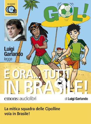 E ora... Tutti in Brasile! letto da Luigi Garlando. Audiolibro. 2 CD Audio (Ragazzi) por Luigi Garlando