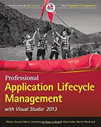 [(Professional Application Lifecycle Management with Visual Studio 2013)] [ By (author) Mickey Gousset, By (author) Brian Keller, By (author) Martin Woodward ] [June, 2014]