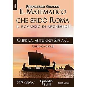 Guerra, autunno 214 a.C. - serie Il Matematico che