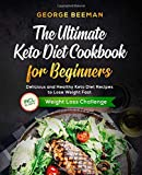 The Ultimate Keto Diet Cookbook for Beginners: Delicious and Healthy Keto Diet Recipes to Lose Weight Fast incl. 21 Days Weight Loss Plan