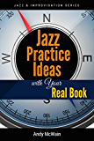 Jazz Practice Ideas with Your Real Book: For Beginner & Intermediate Jazz Musicians (Jazz & Improvisation Series) (English Edition)