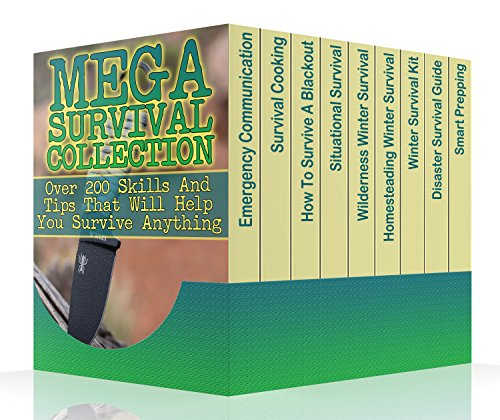 Mega Survival Collection: Over 200 Skills And Tips That Will Help You Survive Anything: (Prepper's Guide, Survival Guide, Alternative Medicine, Emergency) (English Edition)