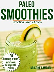 Paleo Smoothie Recipe Book: 120 Healthy Smoothie Recipes: Including Smoothies for Weight loss, Detoxing & Smoothies for Good Health - With Nutrition Facts ... (Practical Paleo Cookbook) (English Edition)