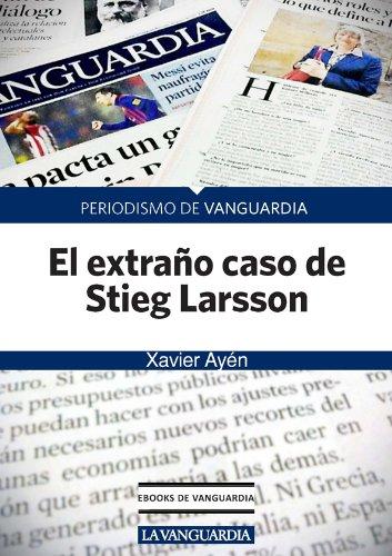 El extraño caso de Stieg Larsson por Xavi Ayén