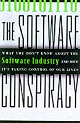 Software Conspiracy: What You Don't Know About the Software Industry and How it's Taking Control of Your Life