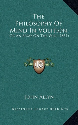 The Philosophy of Mind in Volition: Or an Essay on the Will (1851)