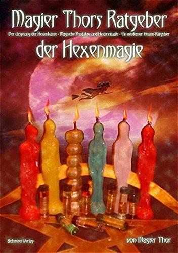 Magier Thors Ratgeber der Hexenmagie: Ursprung der Hexenkunst - Magische Produkte und Hexenrituale für ein glückliches Leben - Ein Ratgeber für moderne Hexen