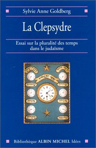 La Clepsydre : Essai sur la pluralit des temps dans le judasme