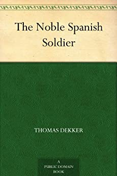 The Noble Spanish Soldier (English Edition) de [Dekker, Thomas]
