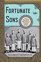 Fortunate Sons: The 120 Chinese Boys Who Came to America, Went to School, and Revolutionized an Ancient Civilization by Liel Leibovitz (2011-02-14)