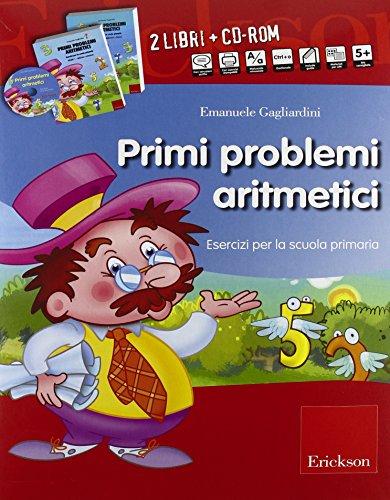 Primi problemi aritmetici. Esercizi per la scuola primaria. Con CD-ROM