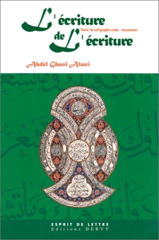 L'Ecriture de l'écriture : Traité de calligraphie arabo-musulmane