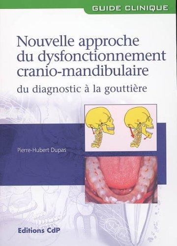 Nouvelle approche du dysfonctionnement cranio-mandibulaire : Du diagnostic  la gouttire