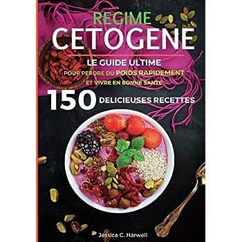 Régime Cétogène: Le Guide Ultime pour Perdre du Poids Rapidement et Vivre en Bonne Santé avec plus de 150 Recettes Délicieuses Faciles à Préparer - Petit Déjeuner, Déjeuner, Dîner
