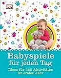 Babyspiele für jeden Tag: Ideen und 365 Aktivitäten im ersten Jahr