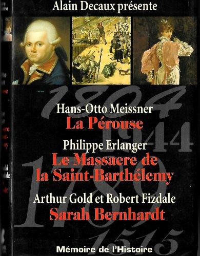 Mmoire de l'HISTOIRE / Alain Decaux prsente : La Prouse - Le massacre de la St Barthlmy - Sarah Bernhardt (Slection Reader's Digest)