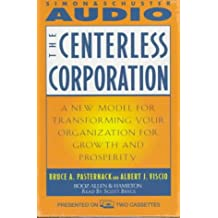 The Centerless Corporation: Transforming Your Organization for Growth and Prosperity in the New Millennium
