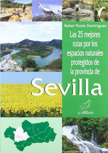 Las 25 mejores rutas por los espacios naturales protegidos de la provincia de Sevilla (Espacios protegidos de Andalucía) por Rafael Flores Domínguez