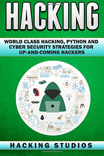 Hacking: World Class Hacking, Python and Cyber Security Strategies For Up-and-Coming Hackers por Hacking Studios