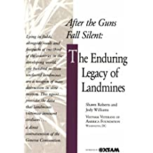 After the Guns Fall Silent: The Enduring Legacy of Landmines