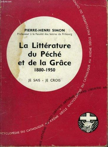 La litterature du peche et de la grace. 1880-1950. collection je sais-je crois n° 120. encyclopedie du catholique au xxeme.