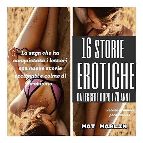 16 storie erotiche da leggere dopo i 20 anni (porn stories) (Italian Edition)