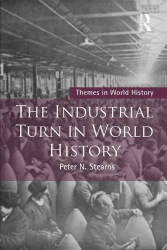 The Industrial Turn in World History (Themes in World History)