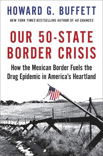 Our 50-State Border Crisis: How the Mexican Border Fuels the Drug Epidemic Across America por Howard G. Buffett