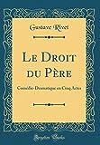 Le Droit du Père: Comédie-Dramatique en Cinq Actes (Classic Reprint)