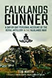 Falklands Gunner: A Day-by-Day Personal Account of the Royal Artillery in the Falklands War - Tom Martin