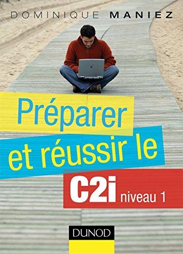 Préparer et réussir le C2i niveau 1 par Dominique Maniez