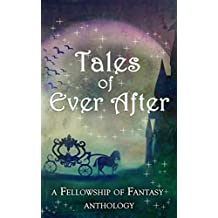 Tales of Ever After: A Fellowship of Fantasy Anthology (English Edition)