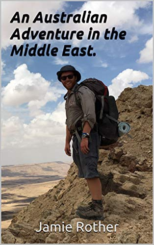 """An Australian Adventure in the Middle East. : A Journey walking an entire country by foot """"Shvil Israel"""" (English Edition)"""
